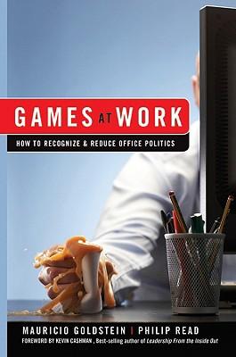 Games at Work By Goldstein, Mauricio/ Read, Philip/ Cashman, Kevin (FRW)