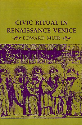 Civic Ritual in Renaissance Venice By Muir, Edward