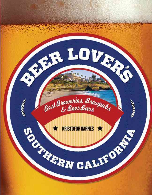 Beer Lover's Southern California By Globe Pequot Press