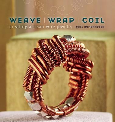 Weave, Wrap, Coil By Bombadier, Jodi